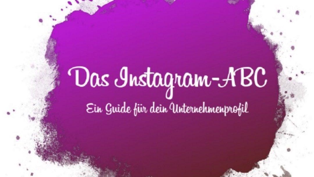 Das Instagram ABC – Eine Anleitung für dein Unternehmensprofil
