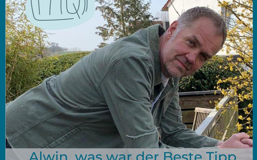 ALWIN – WAS WAR DER BESTE TIPP DEN DU JE BEKOMMEN HAST?