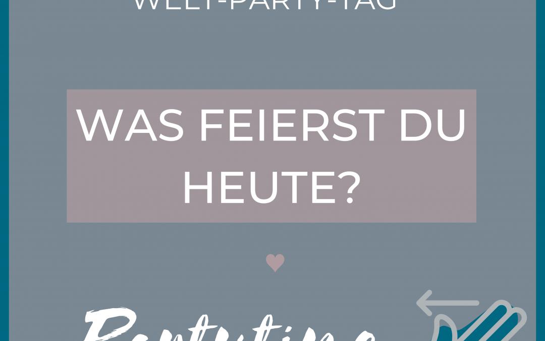 WELT-PARTY-TAG WAS FEIERST DU HEUTE?